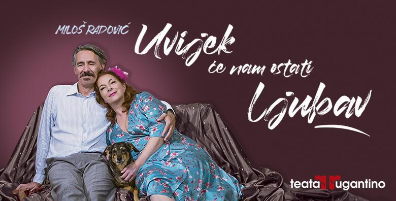 """Nova ljubavna komedija """"Uvijek će nam ostati ljubav"""" u Lisinskom 8.11. i 28.11. za samo 50 kn!"""